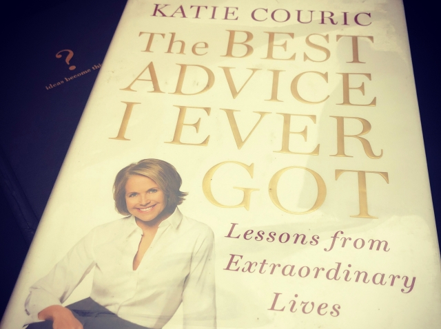 The Best Advice I Ever Got by Katie Couric